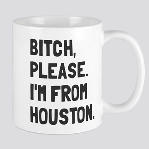Bitch Please I'm From Houston Mug