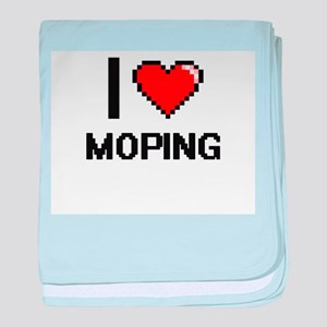 I Love Moping baby blanket