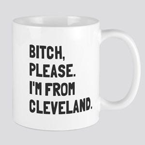 Bitch Please I'm From Cleveland Mug