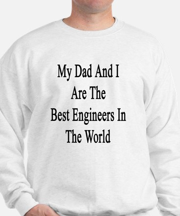 My Dad And I Are The Best Engineers In  Sweatshirt