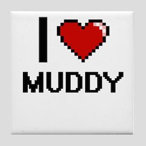 I Love Muddy Tile Coaster