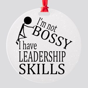 I'm Not Bossy | I Have Leadership S Round Ornament