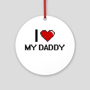 I Love My Daddy Round Ornament