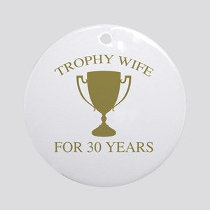 Trophy Wife For 30 Years Round Ornament