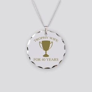 Trophy Wife For 40 Years Necklace Circle Charm