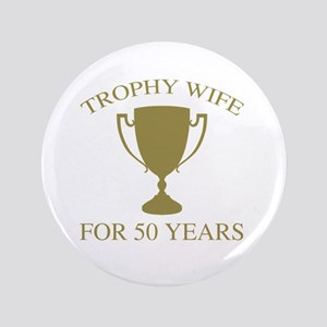Trophy Wife For 50 Years Button