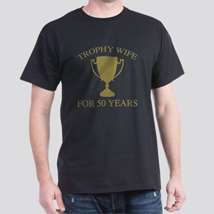 Trophy Wife For 50 Years Dark T-Shirt