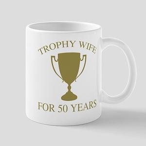 Trophy Wife For 50 Years Mug