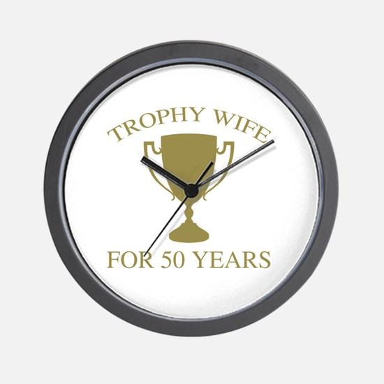 Trophy Wife For 50 Years Wall Clock