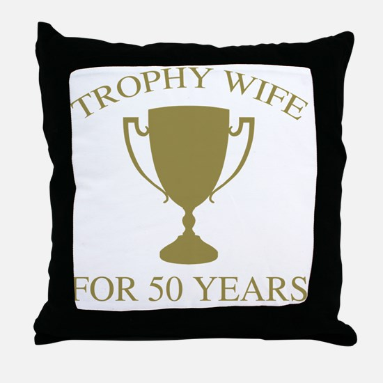 Trophy Wife For 50 Years Throw Pillow
