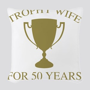 Trophy Wife For 50 Years Woven Throw Pillow