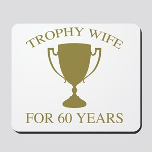 Trophy Wife For 60 Years Mousepad