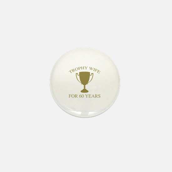 Trophy Wife For 60 Years Mini Button