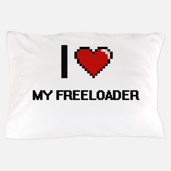 I Love My Freeloader Pillow Case
