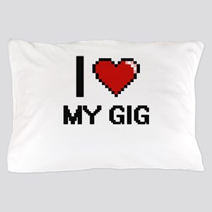 I Love My Gig Pillow Case