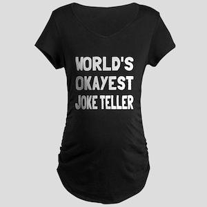 World's Okayest Joke Teller Maternity Dark T-Shirt