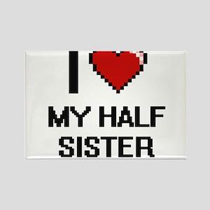 I Love My Half Sister Magnets