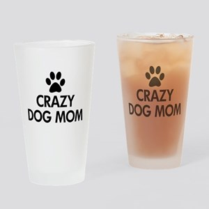 Crazy Dog Mom Drinking Glass