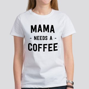 Mama needs a coffee T-Shirt