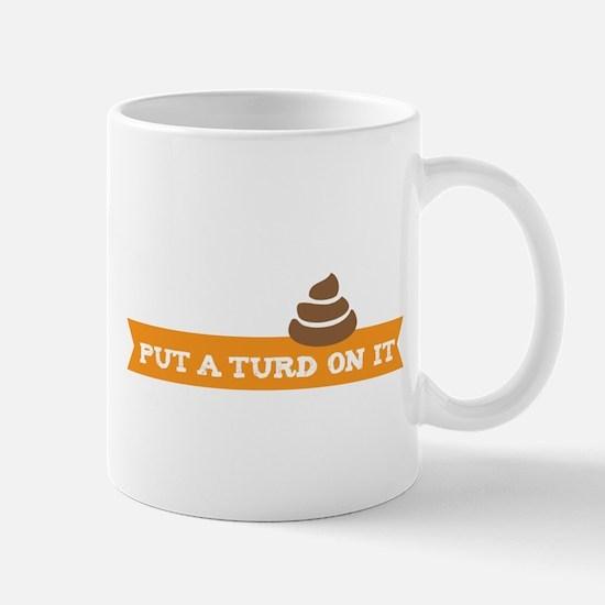 Put a turd on it! Mugs