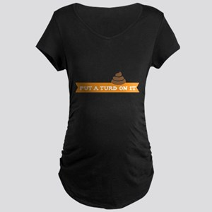 Put a turd on it! Maternity T-Shirt