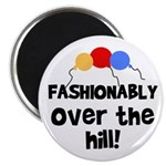 Fashionably Over the Hill Magnet