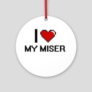 I Love My Miser Round Ornament