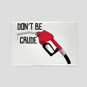 Dont Be Crude Magnets