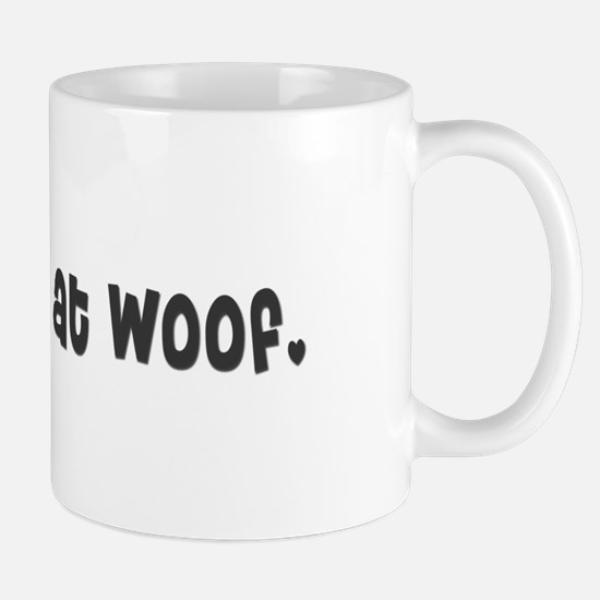 You had me at woof. Mug