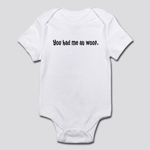 You had me at woof. Infant Bodysuit