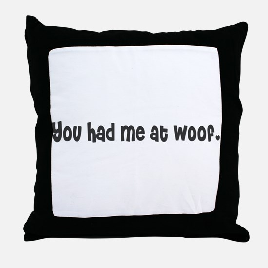 You had me at woof. Throw Pillow