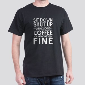 Sit down shut up drink some coffee you are going t