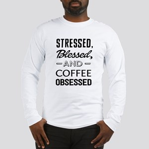 Stressed, blessed, and coffee obsessed Long Sleeve