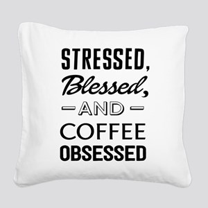 Stressed, blessed, and coffee obsessed Square Canv