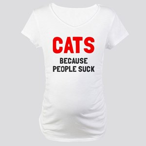 Cats because people suck Maternity T-Shirt