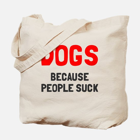 Dogs because people suck Tote Bag