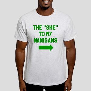 The she to my nanigans Light T-Shirt