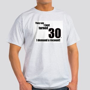 They say I just turned 30... Ash Grey T-Shirt