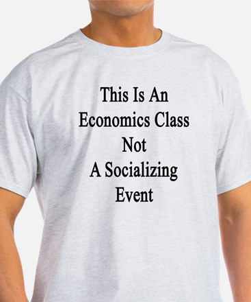 This Is An Economics Class Not A Soc T-Shirt