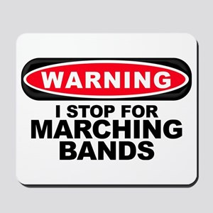 Warning: I Stop For Marching Bands Mousepad