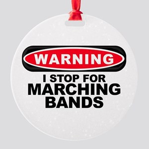 Warning: I Stop For Marching Bands Round Ornament