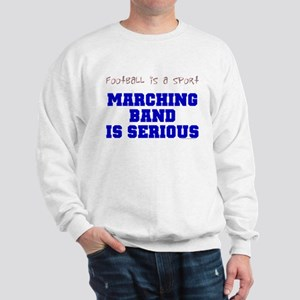 Marching Band Is Serious Sweatshirt