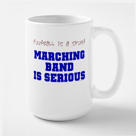 Marching Band Is Serious Large Mug