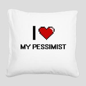 I Love My Pessimist Square Canvas Pillow