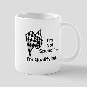I'M NOT SPEEDING - I'M QUALIFYING Mug