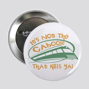 It's Not The Caboose That Kills You Button