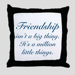 FRIENDSHIP ISN'T A BIG THING, IT'S A  Throw Pillow