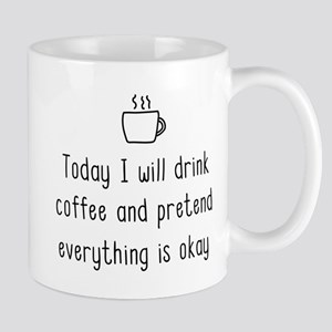 Today I will drink coffee and pretend everything i