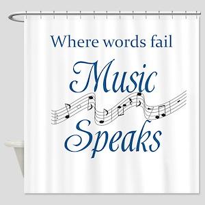 WHERE WORDS FAIL MUSIC SPEAKS Shower Curtain