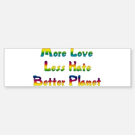 More Love Less Hate Bumper Bumper Bumper Sticker